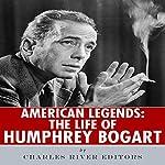 American Legends: The Life of Humphrey Bogart    Charles River Editors