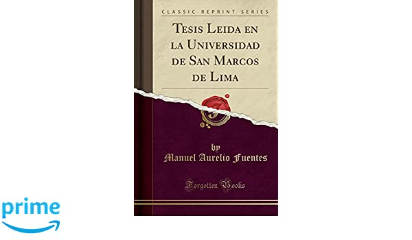 Tesis Leida en la Universidad de San Marcos de Lima (Classic Reprint) (Spanish Edition): Manuel Aurelio Fuentes: 9780259273752: Amazon.com: Books
