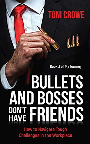 Bullets And Bosses Don't Have Friends: Being Smart and Working Hard is Not Enough to Succeed at Work (The $7 Series Book 3) (Stop Being Nice And Start Being Real)