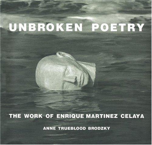 Download Unbroken Poetry: The Work of Enrique Martínez Celaya pdf