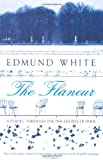 The Flâneur: A Stroll through the Paradoxes of Paris by Edmund White front cover
