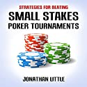 Strategies for Beating Small Stakes Poker Tournaments Hörbuch von Jonathan Little Gesprochen von: Jonathan Little