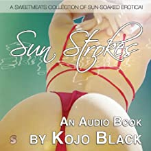 Sun Strokes: A Sun-soaked Collection of Holiday Erotica Audiobook by Kojo Black Narrated by Harper Eliot, Annie Player, Simon Jones, Verity Horniman, Dom Signs, Kojo Black