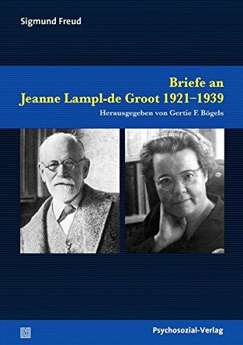 Briefe an Jeanne Lampl-de Groot 1921–1939: Herausgegeben von Gertie F. Bögels (Bibliothek der Psychoanalyse)