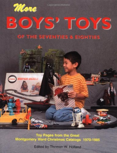 More Boys' Toys of the 70's & 80's: Toy Pages From the Great Montgomery Ward Christmas Catalogs