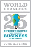 img - for World Changers: 25 Entrepreneurs Who Changed Business as We Knew It book / textbook / text book