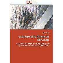 SUISSE ET LE GHANA DE NKRUMAH (LA)