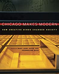 Chicago Makes Modern: How Creative Minds Changed Society