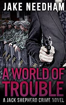 A WORLD OF TROUBLE (The Jack Shepherd International Crime Novels Book 3) by [Needham, Jake]