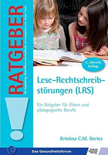 Lese-Rechtschreibstörungen (LRS): Ein Ratgeber für Eltern und pädagogische Berufe (Ratgeber für Angehörige, Betroffene und Fachleute)