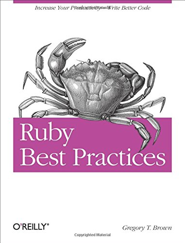 Ruby Best Practices: Increase Your Productivity - Write Better Code by Brand: O'Reilly Media