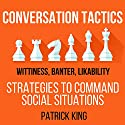 Conversation Tactics: Wittiness, Banter, Likability: Strategies to Command Social Situations, Book 3 Hörbuch von Patrick King Gesprochen von: Joe Hempel