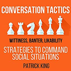 Conversation Tactics: Wittiness, Banter, Likability