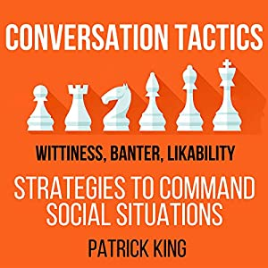 Conversation Tactics: Wittiness, Banter, Likability Audiobook