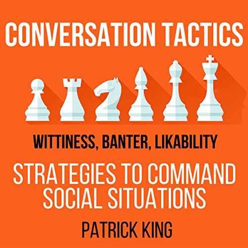 Conversation Tactics: Wittiness, Banter, Likability: Strategies to Command Social Situations, Book 3 (Communication Strategies 3)