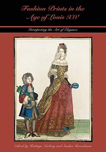 Fashion Prints in the Age of Louis XIV: Interpreting the Art of Elegance (Costume Society of America Series)