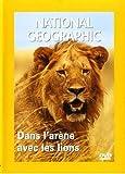 National Geographic : Dans l'Arène avec les lions