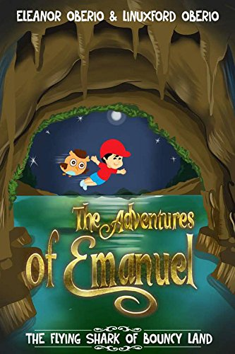 The Adventures of Emanuel: The Flying Shark of Bouncy Land (1) by [Oberio, Eleanor, Oberio, Linuxford]