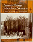 Industrial Heritage in Northwest Connecticut : A Guide to History and Archaeology, Gordon, Robert and Raber, Michael, 1878508202