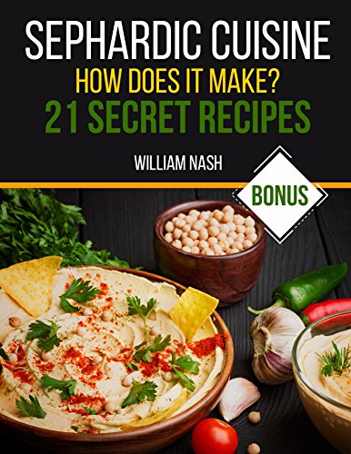 Sephardic cuisine. How does it make? 21 secret recipes. by William Nash