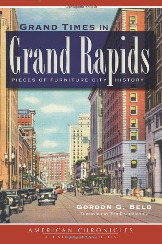 Grand Times in Grand Rapids:: Pieces of Furniture City History (American Chronicles) by Gordon G. Beld - Rapid Mall Shopping City