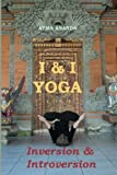 I and I Yoga: Inversion and Introversion, Atma Ananda, 1478312491