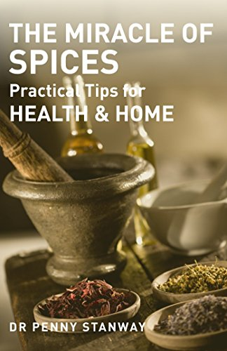 Miracle of Spices: Practical Tips for Health, Home and Beauty by Penny Stanway