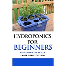 Hydroponics for Beginners : Hydroponics Is Really Easier Than You Think