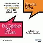 Die Feigheit der Frauen: Rollenfallen und Geiselmentalität. Eine Streitschrift wider den Selbstbetrug | Bascha Mika