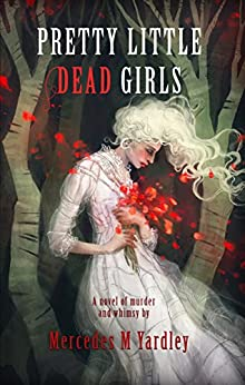 Pretty Little Dead Girls: A Novel of Murder and Whimsy by [Yardley, Mercedes M.]