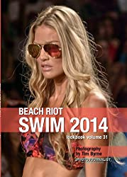Beach Riot Swim 2014 Lookbook Volume 31 (Swim 2014 Lookbook: Mercedes-Benz Fashion Week Swim Miami 2014) (English Edition)