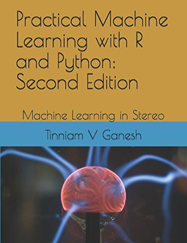Practical Machine Learning with R and Python: Second Edition: Machine Learning in Stereo