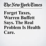 Forget Taxes, Warren Buffett Says. The Real Problem Is Health Care. | Andrew Ross Sorkin