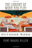 The Library of Work and Play: Outdoor Work, Mary Rogers Miller, 1497379172