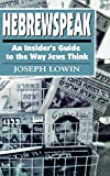 img - for Hebrewspeak: An Insider's Guide to the Way Jews Think by Joseph Lowin (1995-08-01) book / textbook / text book