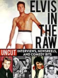 Elvis in the Raw - Uncut Interviews, Newsreels, and Comedy Bits