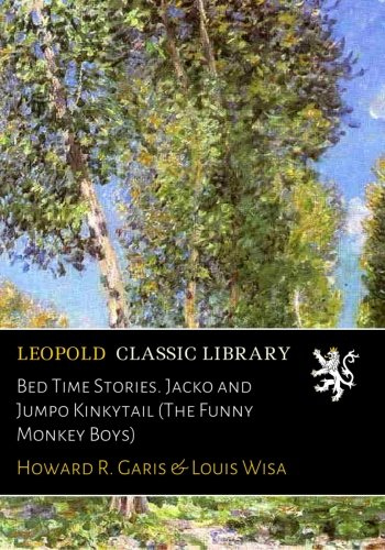 Bed Time Stories. Jacko and Jumpo Kinkytail (The Funny Monkey Boys)
