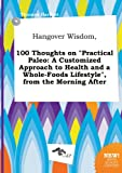 Hangover Wisdom, 100 Thoughts on Practical Paleo: A Customized Approach to Health and a Whole-Foods Lifestyle, from the Morning After