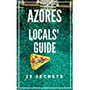 Azores 25 Secrets - The Locals Travel Guide  For Your Trip to Azores 2018  Portugal: Skip the tourist traps and explore like a local : Where to Go, Eat & Party in Azores