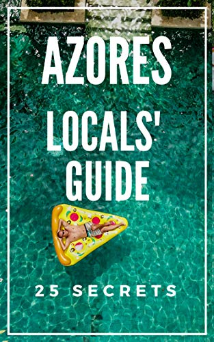 (Azores 25 Secrets - The Locals Travel Guide  For Your Trip to Azores 2019  Portugal: Skip the tourist traps and explore like a local : Where to Go,)
