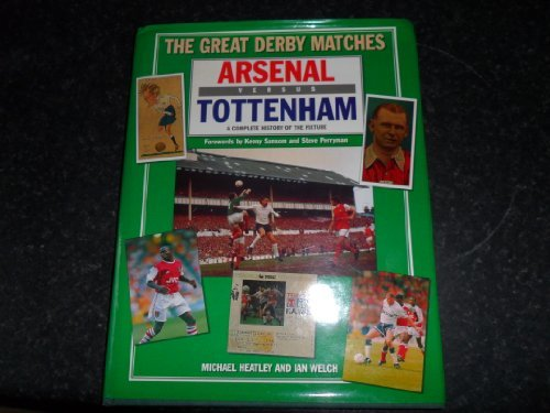 Arsenal Versus Tottenham (Great Derby Matches)