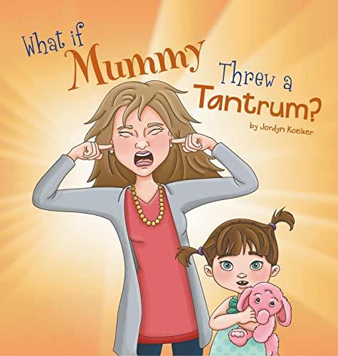 What If Mummy Threw a Tantrum? [Koelker, Jordyn] (Tapa Dura)