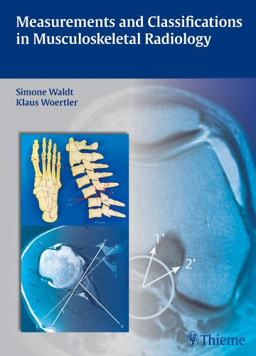 Measurements and Classifications in Musculoskeletal Radiology (1st 2013) [Waldt & Woertler]