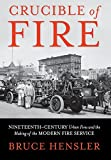 Crucible of Fire: Nineteenth-Century Urban Fires and the Making of the Modern Fire Service