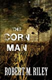 The Corn Man, Robert M. Riley, 1627728058