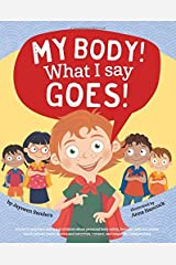 My Body! What I Say Goes!: Teach Children Body Safety, Safe/Unsafe Touch, Private Parts, Secrets/Surprises, Consent, Respect by Jayneen Sanders (2016-07-01) Paperback