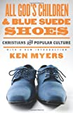 All God's Children and Blue Suede Shoes, Kenneth A. Myers, 1433528223