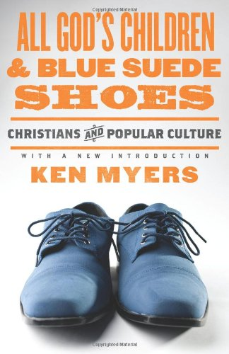 All God's Children and Blue Suede Shoes (With a New Introduction/Redesign): Christians and Popular Culture