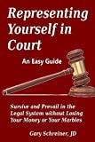 Representing Yourself in Court: Survive and Prevail in the Legal System without Losing Your Money or Your Marbles