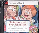Toddlers and Pre-Schoolers: Love and Logic Parenting for Early Childhood